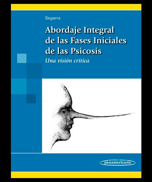 Abordaje Integral de las Fases Iniciales de las Psicosis - Una visíon Crítica.