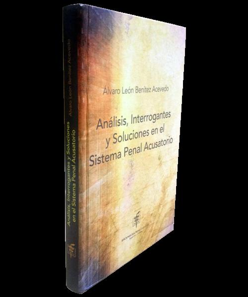 analisis, interrogantes y soluciones en el sistema penal acusatorio
